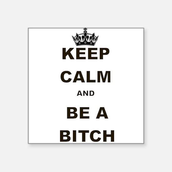 KEEP CALM AND BE A BITCH Sticker