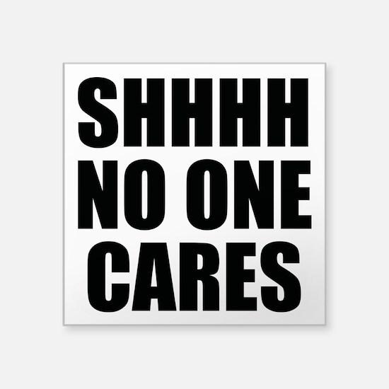 Shhhh No One Cares Sticker