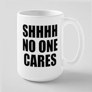 SHHHH NO ONE CARES Mugs