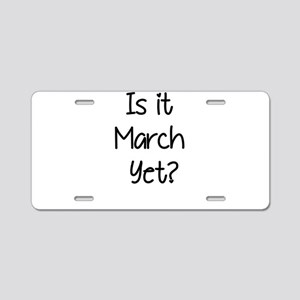 IS IT MARCH? Aluminum License Plate
