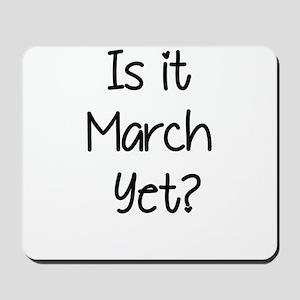 IS IT MARCH? Mousepad