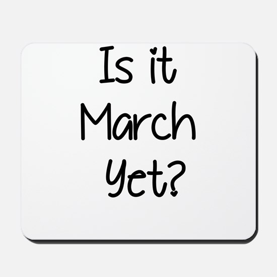 IS IT MARCH? Mousepad