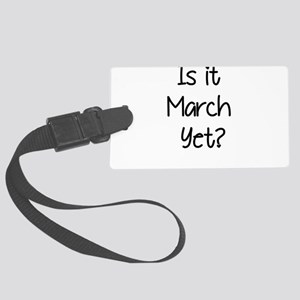 IS IT MARCH? Luggage Tag