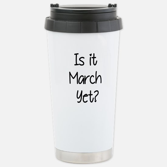 IS IT MARCH? Travel Mug