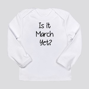 IS IT MARCH? Long Sleeve T-Shirt