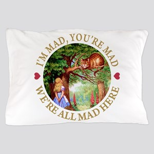 WE'RE ALL MAD HERE Pillow Case