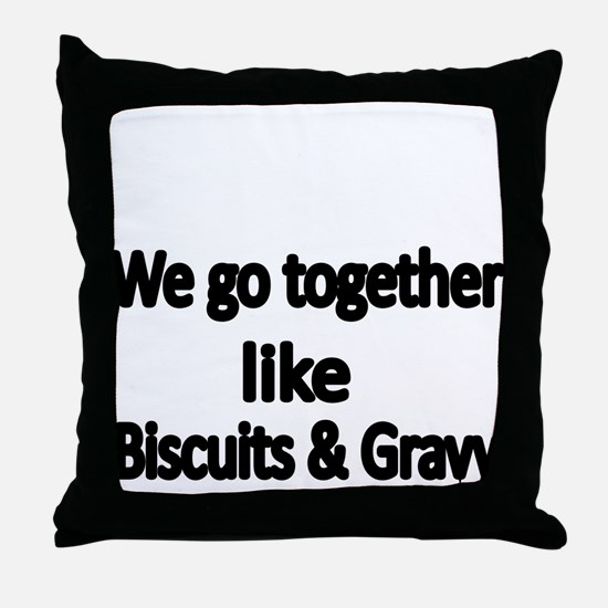 We go together like biscuits and Gravy Throw Pillo