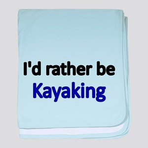 Id rather be Kayaking baby blanket