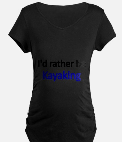 Id rather be Kayaking Maternity T-Shirt
