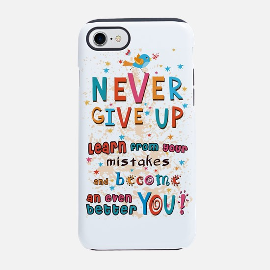 Never Give Up Iphone 7 Tough Case