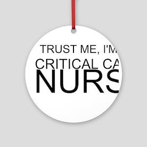 Trust Me, Im A Critical Care Nurse Ornament (Round