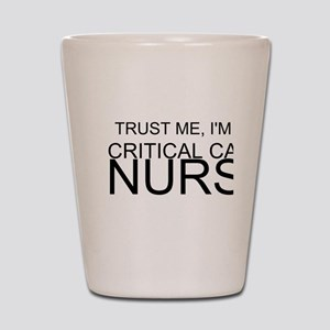 Trust Me, Im A Critical Care Nurse Shot Glass