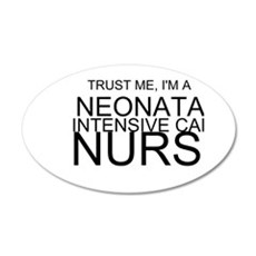 Trust Me, Im A Neonatal Intensive Care Nurse Wall