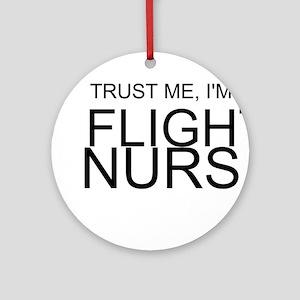 Trust Me, Im A Flight Nurse Ornament (Round)
