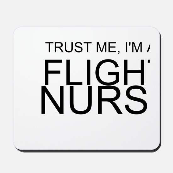 Trust Me, Im A Flight Nurse Mousepad