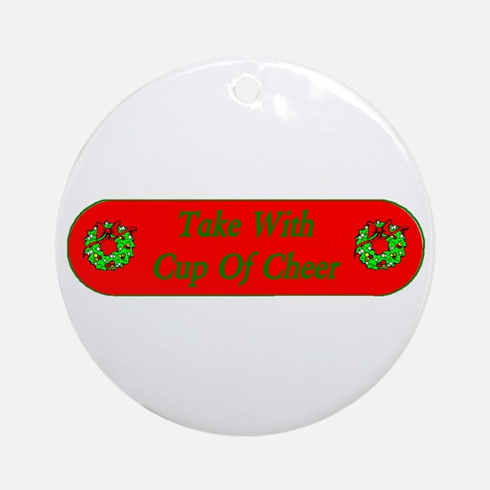 Take with cup of cheer Ornament (Round)