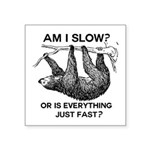 Sloth Am I Slow? Square Sticker 3