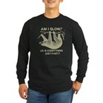 Sloth Am I Slow? Long Sleeve Dark T-Shirt