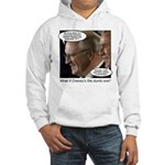 Cheney/Dumb Hooded Sweatshirt