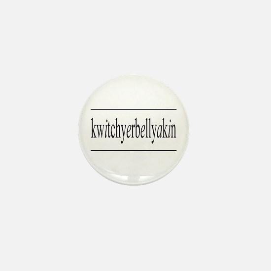 kwitchyerbellyakin Mini Button