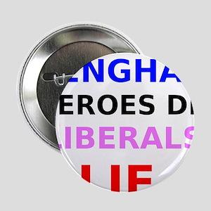 "Benghazi Heroes Die Liberals Lie 2.25"" Button"