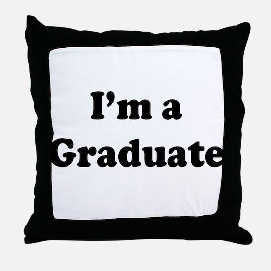 Im a Graduate Throw Pillow