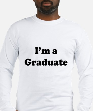 Im a Graduate Long Sleeve T-Shirt