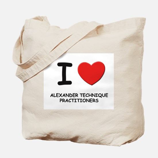 I love alexander technique practitioners Tote Bag