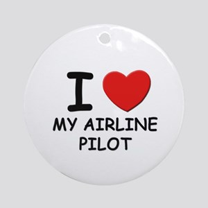 I love airline pilots Ornament (Round)