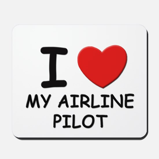 I love airline pilots Mousepad
