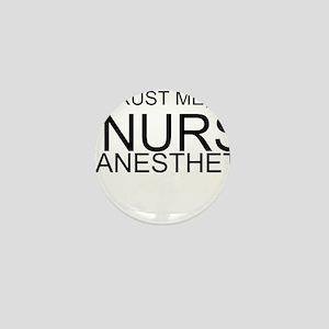 Trust Me, Im A Nurse Anesthetist Mini Button