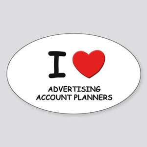 I love advertising account planners Oval Sticker