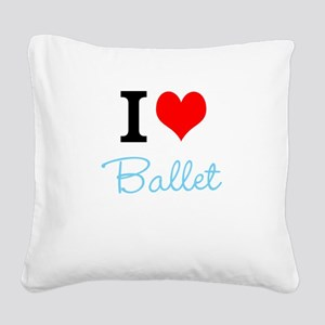 I love ballet Square Canvas Pillow