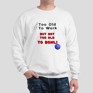 Too Old To Bowl Sweatshirt