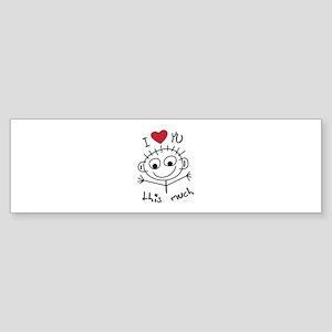 I Love you THIS much Bumper Sticker