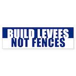 BUILD LEVEES NOT FENCES Bumper Sticker