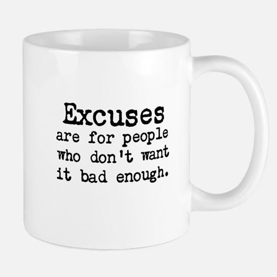 Excuses are for people who Mug