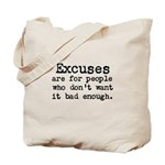 Excuses are for people who Tote Bag