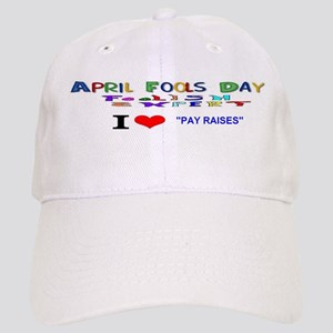 April Fools Day Pay Raise Baseball Cap