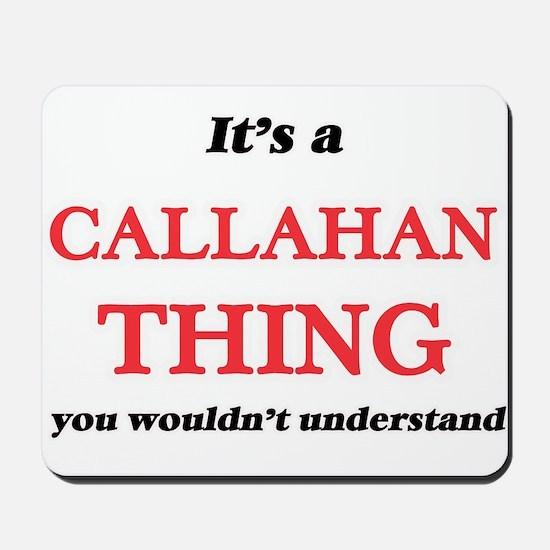 It's a Callahan thing, you wouldn&#3 Mousepad
