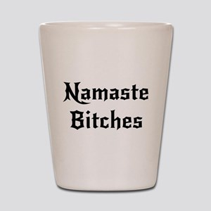 Namaste Bitches Shot Glass