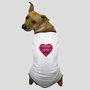 Adoption is love Dog T-Shirt
