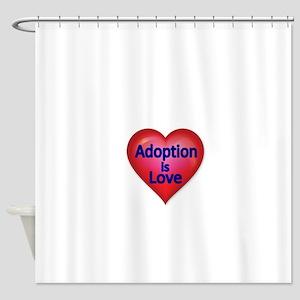 Adoption is love Shower Curtain