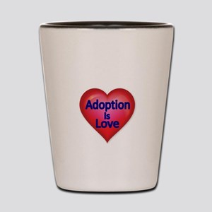 Adoption is love Shot Glass