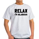Relax, I'm Hilarious Light T-Shirt