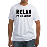 Relax, I'm Hilarious Fitted T-Shirt
