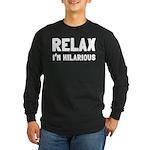 Relax, I'm Hilarious Long Sleeve Dark T-Shirt