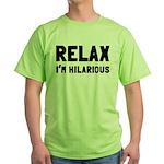 Relax, I'm Hilarious Green T-Shirt