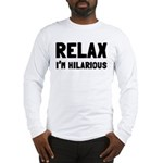Relax, I'm Hilarious Long Sleeve T-Shirt