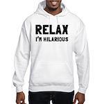 Relax, I'm Hilarious Hooded Sweatshirt